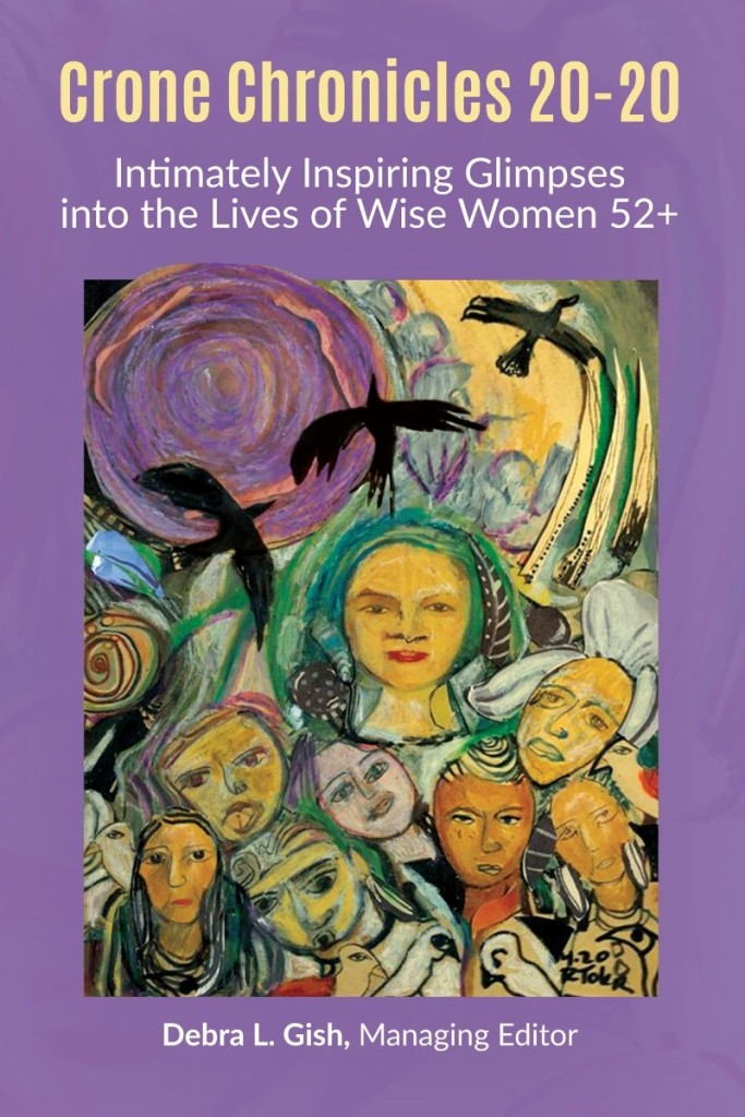 Image of book cover for Crone Chronicles 20-20: Intimately Inspiring Glimpses into the Lives of Wise Women 52+, Debra L. Gish, Managing Editor